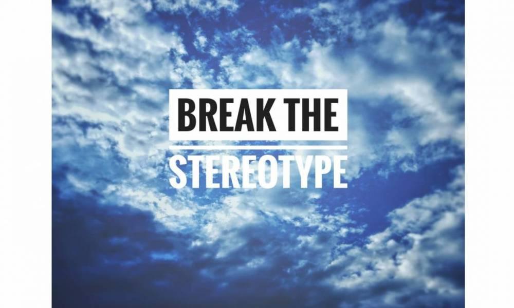 Stereotypes We Need To Break